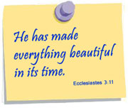 He has made everything beautiful in it's time